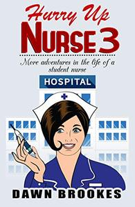 Hurry up Nurse 3: More adventures in the life of a student nurse
