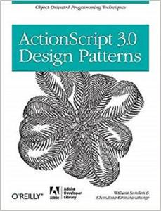 ActionScript 3.0 Design Patterns: Object Oriented Programming Techniques (Adobe Developer Library) [Repost]