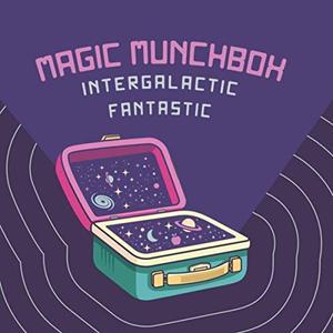 Magic Munchbox - Intergalactic Fantastic (2019)