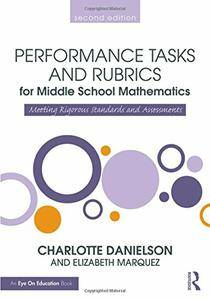 Performance Tasks and Rubrics for Middle School Mathematics: Meeting Rigorous Standards and Assessments, 2 edition (repost)