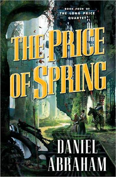 Daniel Abraham - The Price of Spring (Long Price Quartet, Book 4)