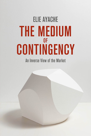 The Medium of Contingency: An Inverse View of the Market (repost)