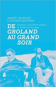 De Groland au Grand Soir - Entretien avec Benoît Delépine et Gustave Kervern - Hervé Aubron & Emmanuel Burdeau