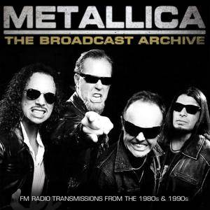 Metallica - The Broadcast Archive (2017)