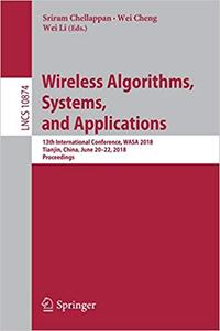 Wireless Algorithms, Systems, and Applications: 13th International Conference, WASA 2018, Tianjin, China, June 20-22, 20