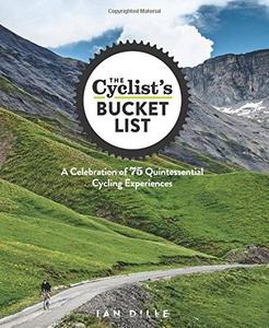 The Cyclist's Bucket List: A Celebration of 75 Quintessential Cycling Experiences (Repost)