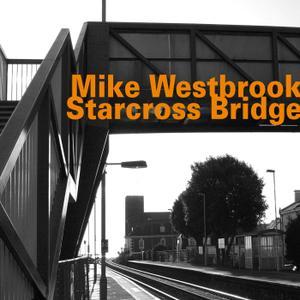 Mike Westbrook - Starcross Bridge (2018)