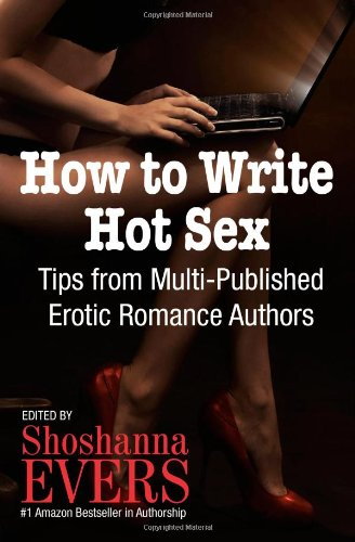 How to Write Hot Sex:Tips from Multi-Published Erotic Romance Authors (repost)