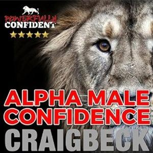 «Alpha Male Confidence - The Psychology of Attraction» by Craig Beck
