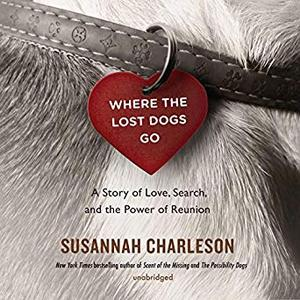 Where the Lost Dogs Go: A Story of Love, Search, and the Power of Reunion [Audiobook]