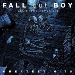 Fall Out Boy - Believers Never Die (Greatest Hits) (2009)