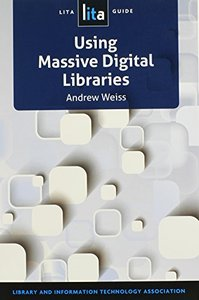 Using Massive Digital Libraries: A LITA Guide (repost)
