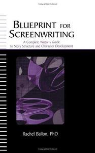 Blueprint for Screenwriting: A Complete Writer's Guide to Story Structure and Character Development (Repost)