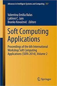 Soft Computing Applications: Proceedings of the 6th International Workshop Soft Computing Applications (SOFA 2014), Volume 2