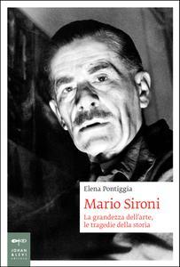 Elena Pontiggia - Mario Sironi. La grandezza dell'arte, le tragedie della storia (2015)