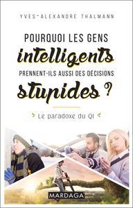 """Yves-Alexandre Thalmann, """"Pourquoi les gens intelligents prennent-ils aussi des décisions stupides ?: Le paradoxe du QI"""""""