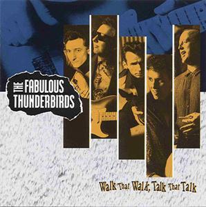 The Fabulous Thunderbirds - Walk That Walk, Talk That Talk (1991)