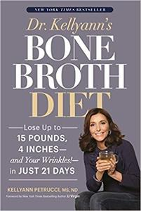 Dr. Kellyann's Bone Broth Diet: Lose Up to 15 Pounds, 4 Inches--and Your Wrinkles!--in Just 21 Days [Repost]