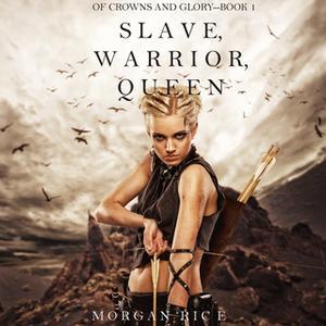 «Slave, Warrior, Queen» by Morgan Rice