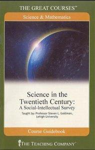 Science in the 20th Century: A Social Intellectual Survey (The Great Courses, Volume 1. 2. 3) (Repost)