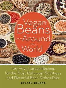 Vegan Beans from Around the World: 100 Adventurous Recipes for the Most Delicious, Nutritious, and Flavorful Bean (repost)
