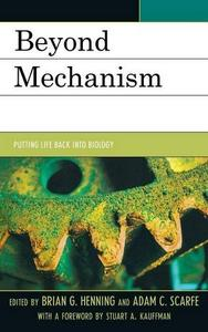 Beyond Mechanism: Putting Life Back Into Biology
