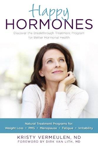 Happy Hormones: The Natural Treatment Programs for Weight Loss, PMS, Menopause, Fatigue, Irritability, Osteoporosis (repost)