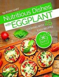 Nutritious dishes with eggplant by Ryan Hart