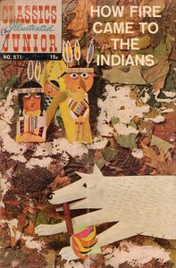 How Fire Came to The Indians - Classics Illustrated Junior - 571