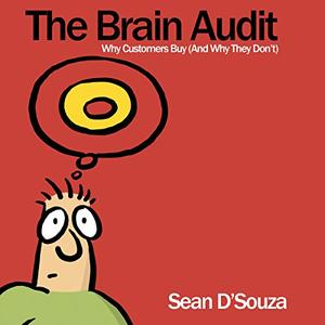 The Brain Audit: Why Customers Buy (And Why They Don't) [Audiobook]