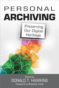 Personal Archiving: Preserving Our Digital Heritage (Repost)