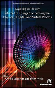 Digitising the Industry - Internet of Things Connecting the Physical, Digital and Virtual Worlds