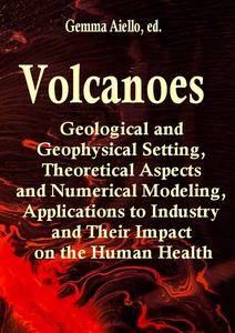 """Volcanoes: Geological and Geophysical Setting, Theoretical Aspects and Numerical Modeling, Applications"""