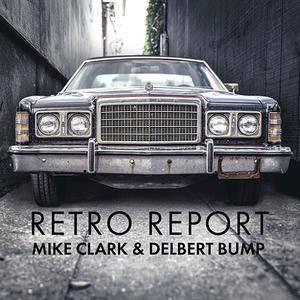 Mike Clark & Delbert Bump - Retro Report (2018)