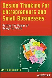 Design Thinking for Entrepreneurs and Small Businesses: Putting the Power of Design to Work (Repost)