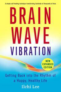 Brain Wave Vibration: Getting Back into the Rhythm of a Happy, Healthy Life, New Expanded Edition