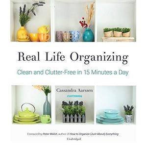 Real Life Organizing: Clean and Clutter-Free in 15 Minutes a Day [Audiobook]