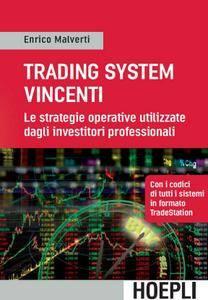 Enrico Malverti - Trading Systems vincenti. Le strategie operative utilizzate dagli investitori professionali (Repost)