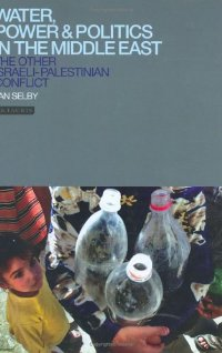 Water, Power and Politics in the Middle East: The Other Israel-Palestine Conflict (Library of Modern Middle East Studies)