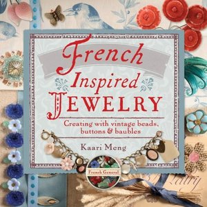 French-Inspired Jewelry: Creating with Vintage Beads, Buttons & Baubles