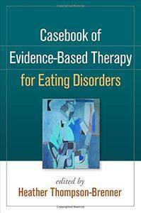 Casebook of Evidence-Based Therapy for Eating Disorders