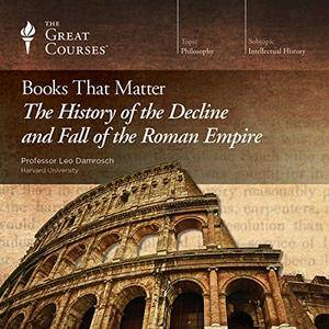 Books That Matter: The History of the Decline and Fall of the Roman Empire [TTC Audio]