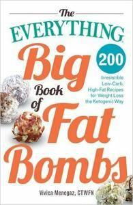 The Everything Big Book of Fat Bombs: 200 Irresistible Low-carb, High-fat Recipes for Weight Loss the Ketogenic Way (repost)