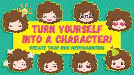 Turn yourself into a character! Create your Own Merchandising