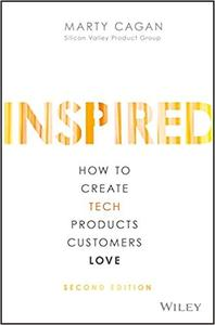 INSPIRED: How the Best Companies Create Technology-Powered Products and Services