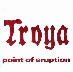 Troya - Point of Eruption (1976) [Reissue 2001]