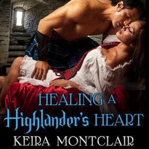 «Healing a Highlander's Heart» by Keira Montclair