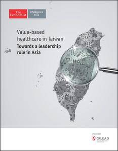 The Economist (Intelligence Unit) - Value-based healthcare in Taiwan (2017)