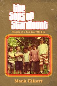 The Sons of Starmount: Memoir of a Ten-Year-Old-Boy