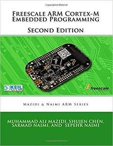 Freescale ARM Cortex-M Embedded Programming (Mazidi and Naimi ARM books) (Volume 3)